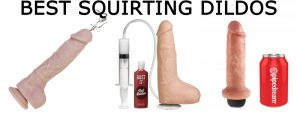 The best squirting dildos